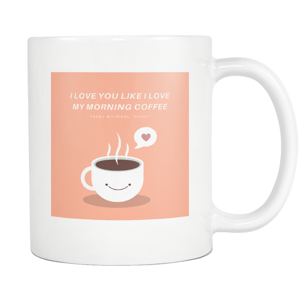 I Love You Like I Love My Morning Coffee Good Morning Quotes Mug