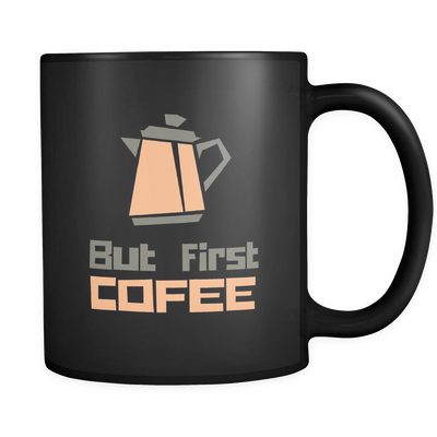 'But first, coffee' Good Morning Quotes Black Mug