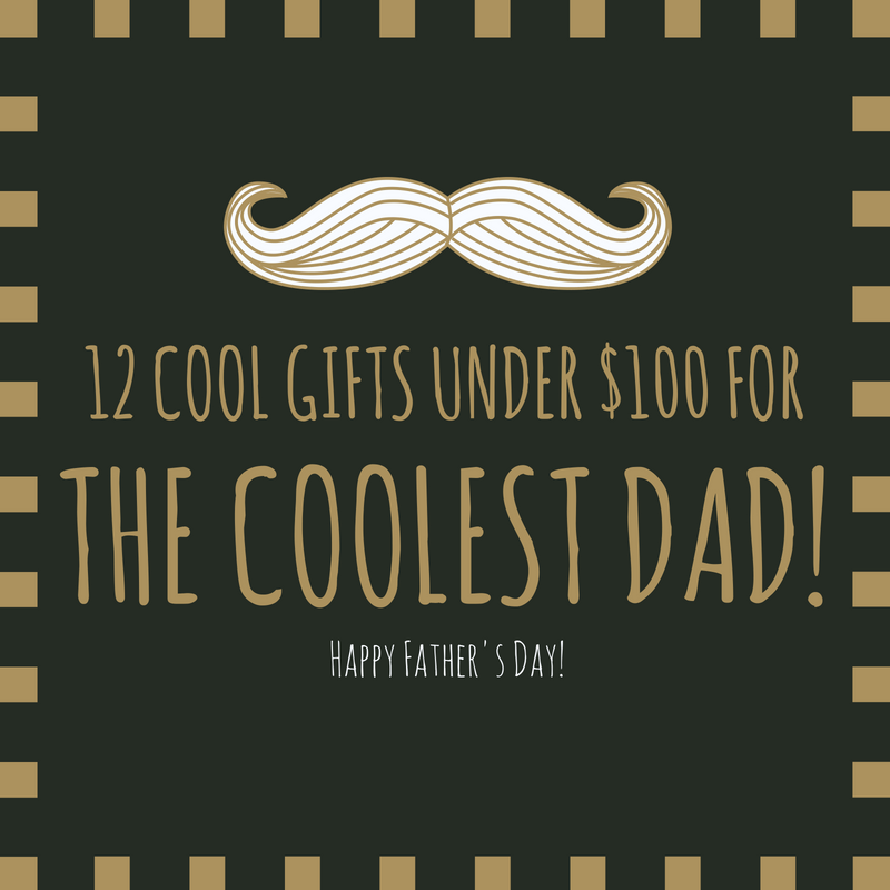 12 Cool Father's Day Gift Under $100 for the Coolest Dad Around