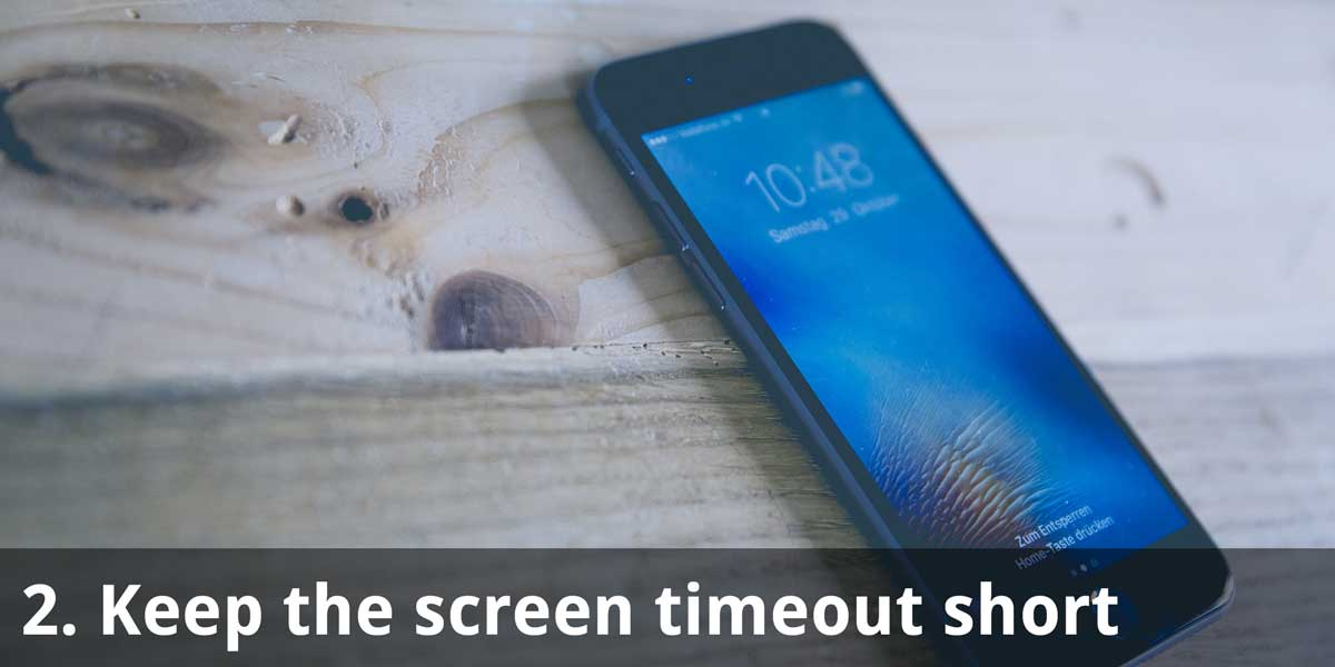 Keep the screen timeout short