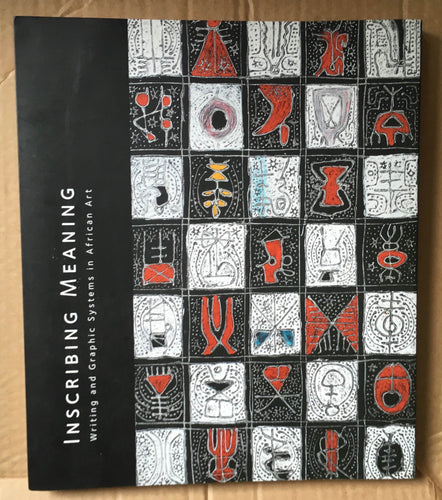 Book : Inscribing Meaning Writing and Graphic Systems in African Art by Christine Mullen Kreamer 2007