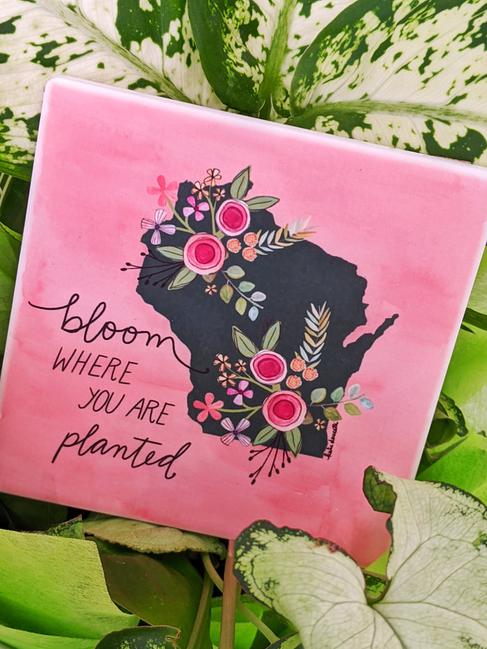 """Bloom Where You Are Planted"" Coaster"