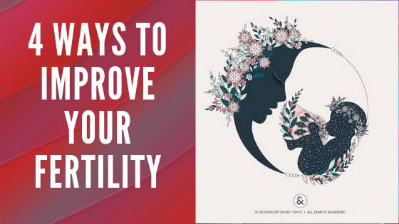 4 Ways To Improve Your Fertility