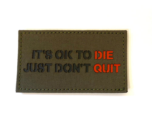 IT'S OK TO DIE, JUST DON'T QUIT