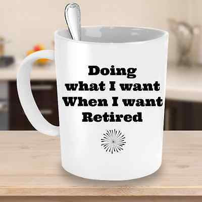 Retired Doing What I Want Novelty Coffee Mug Retirement Gift Coworkers Custom