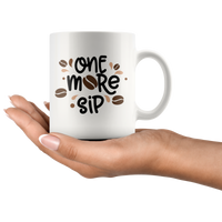 One More Sip Funny Coffee Mug Gift Coffee Lovers Mug Gift Coffee Cup