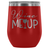 Wine Me Up... Stemless Wine tumbler 12 oz Stainless steel wine lovers Gift for her