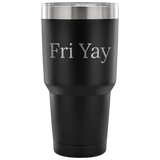 30 oz stainless tumbler travel mug Fri Yay funny coffee tea cup gift friend family multiple colors