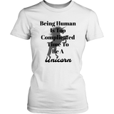 Being human is too complicated time to be a unicorn White  t-shirt .