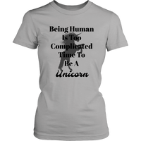 Being human is too complicated time to be a unicorn t-shirt.