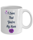 I Love That You're My Mom Coffee Mug/Tea Cup Gift Mother's Day Birthday Statement Mug custom