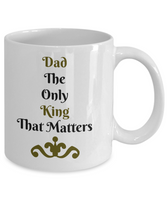 Dad The Only King That Matters- Novelty Coffee Mug Gift- Father's Day Birthday-Printed Ceramic