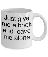Readers coffee mugs-just give me a book and leave me alone coffee-tea cup-novelty-book lovers