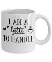I'm A Latte To Handle Funny Coffee mug with sayings coffee lover gift