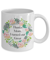 Mother's day mug-Thanks mom I turned out great-novelty- coffee mug-tea cup-gift moms, birthday