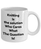 Funny Coffee Mug-Knitting Is The Solution -novelty-tea cup gift-knitters-hobbyists-grandma