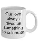 Anniversary Coffee Mug-Our Love Always gives us something to celebrate-tea cups gift-sentiment