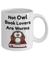 Owl mugs-Not Owl Book Lovers Are Worms-funny coffee mug-tea cup gift-readers-bookworms