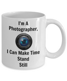 Funny Mugs/I'm A Photographer I Can Make Time Stand Still/Novelty Coffee Mug/Mugs With Sayings