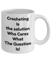 Crochet mug- Crocheting Is The Solution-funny coffee-novelty-tea cup gift- women-men