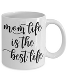 Mom life is the best life-novelty-coffee mug-tea cup-gift-mother's day-new moms-statement