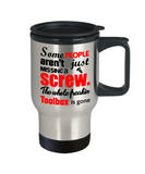 Funny Travel Coffee Mug/Some People Aren't Just Missing A Screw The Whole Freaking Toolbox Is Gone