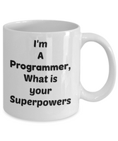 Funny Coffee Mug/ I'm A Programmer What Is Your Superpowers/ Tea Cup Gift/ Novelty/Mug With Sayings