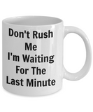 Funny Coffee Mug-Don't Rush Me-Novelty tea cup gift for friends family sarcastic