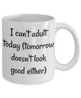 Funny Coffee Mug I can't adult today tea cup gift men women work office sarcastic humor