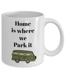 Home is where we park it-funny- novelty- coffee mug- tea cup-gift-campers-hikers-family-home decor