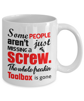 Funny Coffee Mugs/Some People Aren't Missing Just A Screw The Whole Freaking Toolbox Is Gone