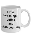 Funny Coffee Mug/I Love Two Things Coffee And Skateboarding/Tea Cup/Gift/skateboarders/sport