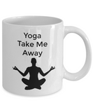 Yoga Take Me Away- Novelty Coffee Mug- Custom Printed Cup Funny Sport Women Men Office