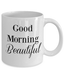 Good Morning Beautiful/ Novelty Coffee Mug/Funny Coffee Cup Gifts For Friends Wife Novelty Mugs