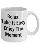 Motivational mugs-Relax, Take It Easy Enjoy The Moment-coffee tea cup friendship mug with words