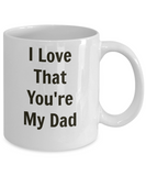 I Love That You're My Dad/Coffee Mug/Father's Day Birthday Tea Cup Gift Mug With Sayings
