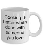 Cooking coffee mug-cooking is better when done with someone you love-gift-chefs-teachers