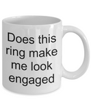 Engagement coffee mug-Does this ring make me look engaged-funny tea cup gift for bride to be
