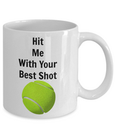 Novelty Coffee Mug-Hit Me With Your Best Shot Tennis-Tea Cup Gift Sports Players Fans