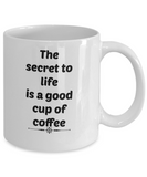 The Secret To Life Is a Good Cup Of Coffee- Novelty coffee Mug-tea cup Gift-coffee lovers-fanatics