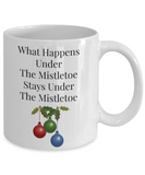Novelty Coffee Mug/What Happens Under The Mistletoe Stays Under The Mistletoe/Funny Women Men Gift