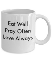 Novelty Coffee Mug-Eat Well Pray Often Love Always-Inspirational Gift Tea Cup Sayings Family
