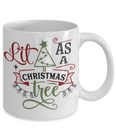 Funny Christmas Coffee Mug Lit As A Christmas Tree Christmas Gift Custom Mug