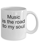 Music coffee mug-music is the road to my soul-tea cup gift-novelty for musicians-teachers-artists