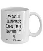 Funny princess coffee mug for her women best friends custom gift