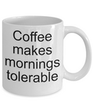 Coffee makes mornings tolerable-funny coffee mug-tea cup gift-novelty-mug with sayings-coffee lovers