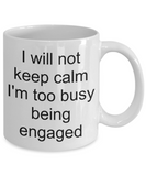 Funny engagement mug-I will not keep calm too busy being engaged-novelty-tea cup gift-bride to be