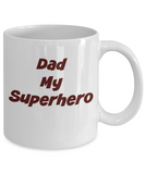 Dad My Superhero- Novelty Coffee Mug Gift- Father's Day Birthday Anytime Ceramic Coffee Cup
