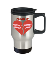 Travel coffee Mug-You Are My Perfect Match-Better Half-Tea Cup Gift Valentines Stainless Steel Couples Mugs With Sayings