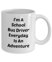 Funny Coffee Mug- I'm A School Bus Driver Everyday an Adventure-tea cup gift-novelty-sarcastic